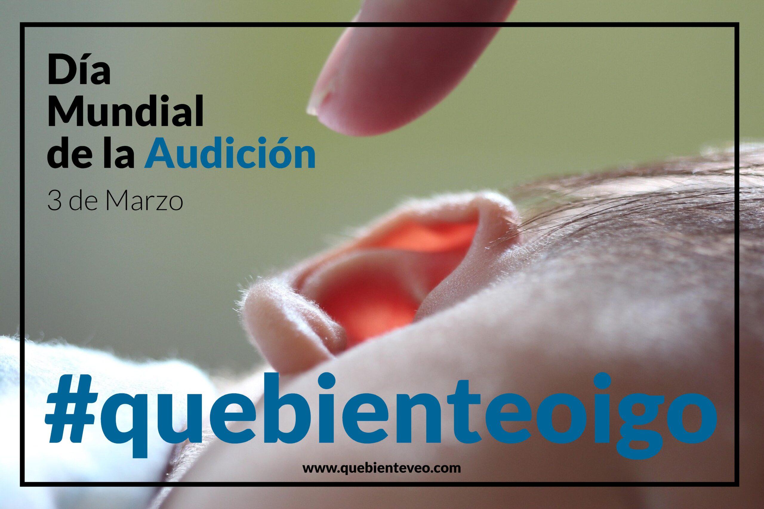 Día Mundial de la Audición, 3 de Marzo: #quebienteoigo.